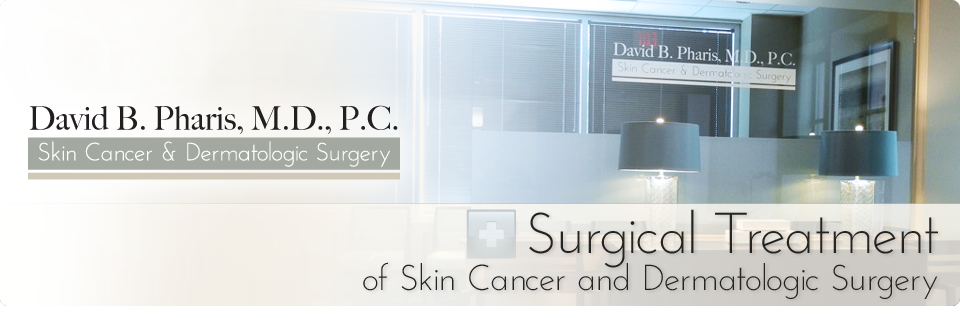David B. Pharis, M.D., P.C. Skin Cancer and Dermatologic Surgery - Surgical Treatment of Skin Cancer and Dermatologic Surgery